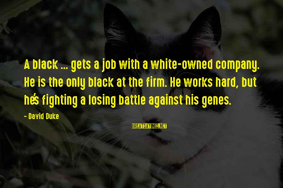 Losing A Job Sayings By David Duke: A black ... gets a job with a white-owned company. He is the only black