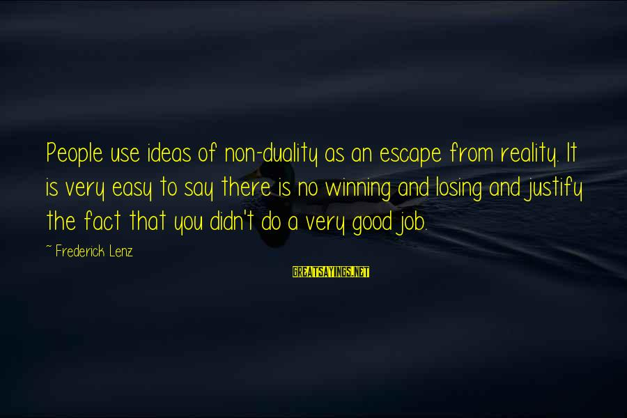 Losing A Job Sayings By Frederick Lenz: People use ideas of non-duality as an escape from reality. It is very easy to