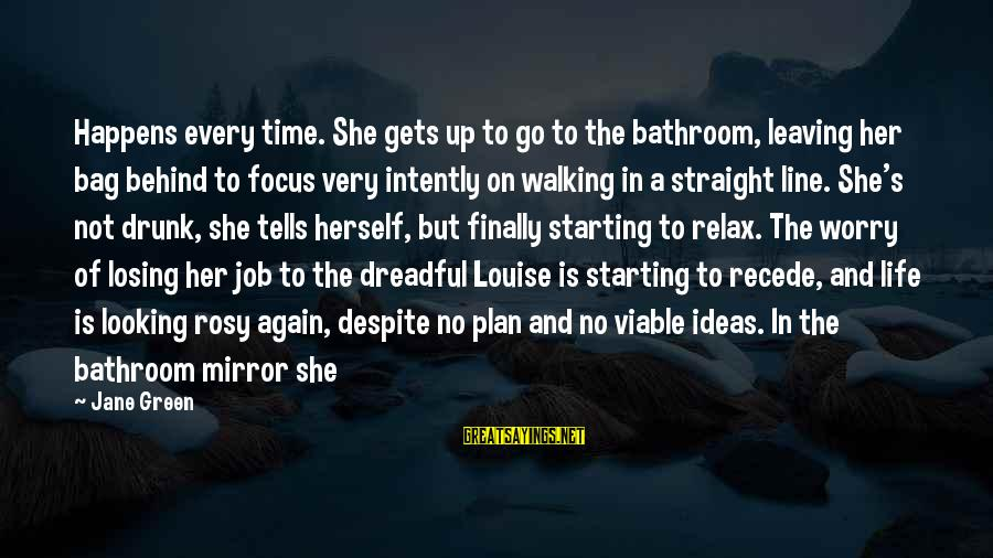 Losing A Job Sayings By Jane Green: Happens every time. She gets up to go to the bathroom, leaving her bag behind