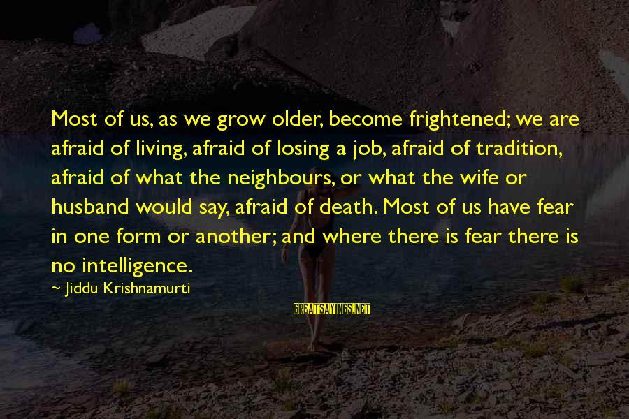 Losing A Job Sayings By Jiddu Krishnamurti: Most of us, as we grow older, become frightened; we are afraid of living, afraid