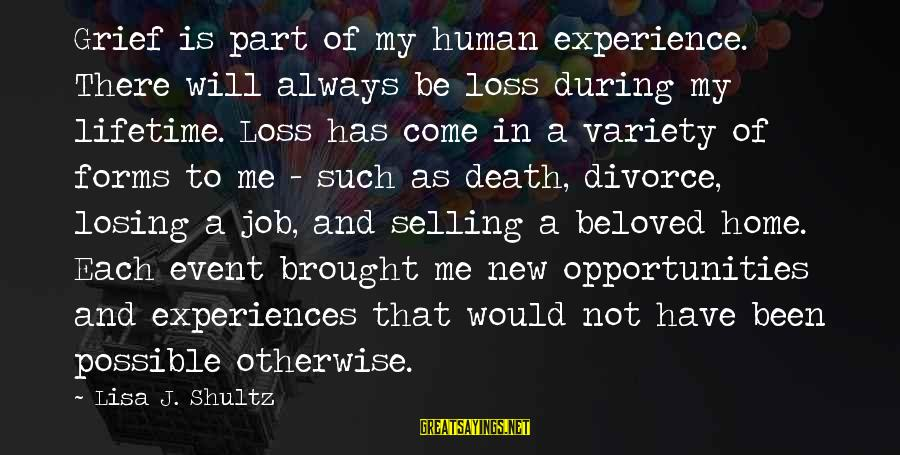 Losing A Job Sayings By Lisa J. Shultz: Grief is part of my human experience. There will always be loss during my lifetime.