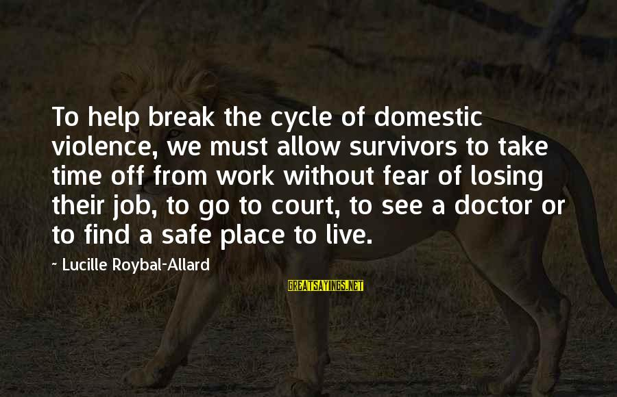 Losing A Job Sayings By Lucille Roybal-Allard: To help break the cycle of domestic violence, we must allow survivors to take time