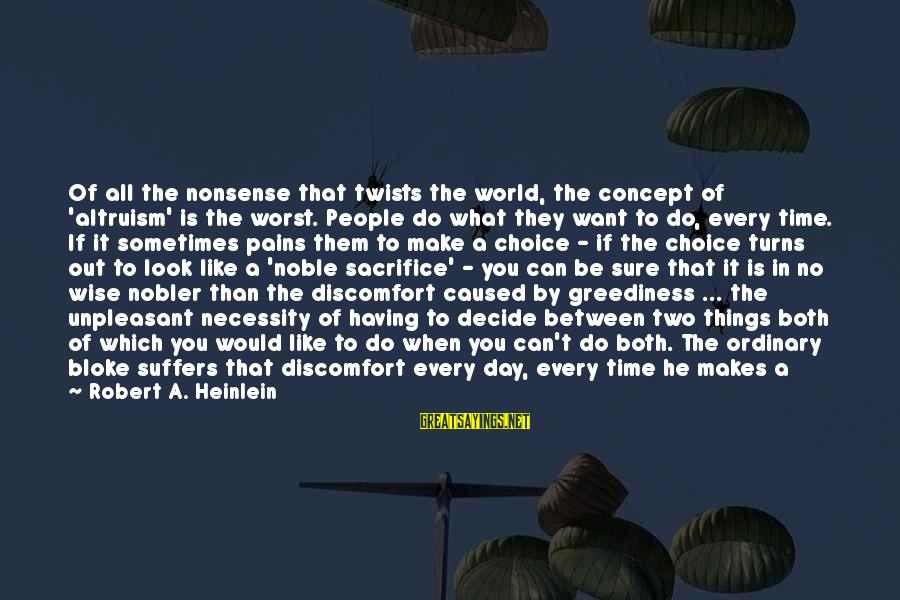 Losing A Job Sayings By Robert A. Heinlein: Of all the nonsense that twists the world, the concept of 'altruism' is the worst.