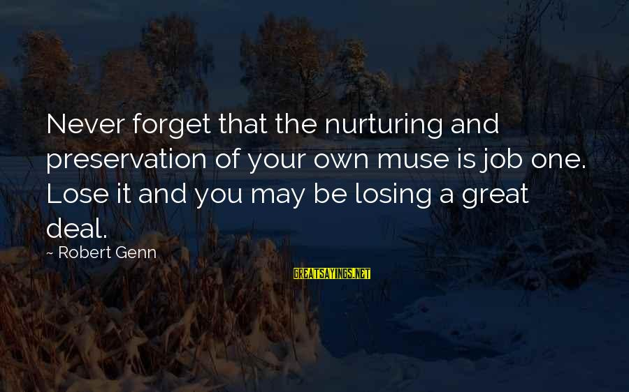 Losing A Job Sayings By Robert Genn: Never forget that the nurturing and preservation of your own muse is job one. Lose
