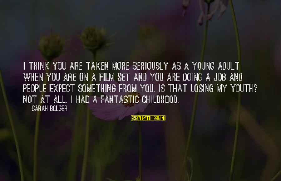 Losing A Job Sayings By Sarah Bolger: I think you are taken more seriously as a young adult when you are on