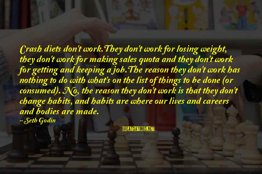 Losing A Job Sayings By Seth Godin: Crash diets don't work.They don't work for losing weight, they don't work for making sales