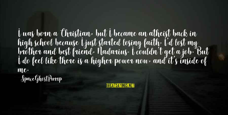 Losing A Job Sayings By SpaceGhostPurrp: I was born a Christian, but I became an atheist back in high school because