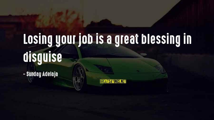 Losing A Job Sayings By Sunday Adelaja: Losing your job is a great blessing in disguise