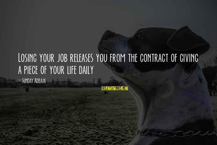 Losing A Job Sayings By Sunday Adelaja: Losing your job releases you from the contract of giving a piece of your life
