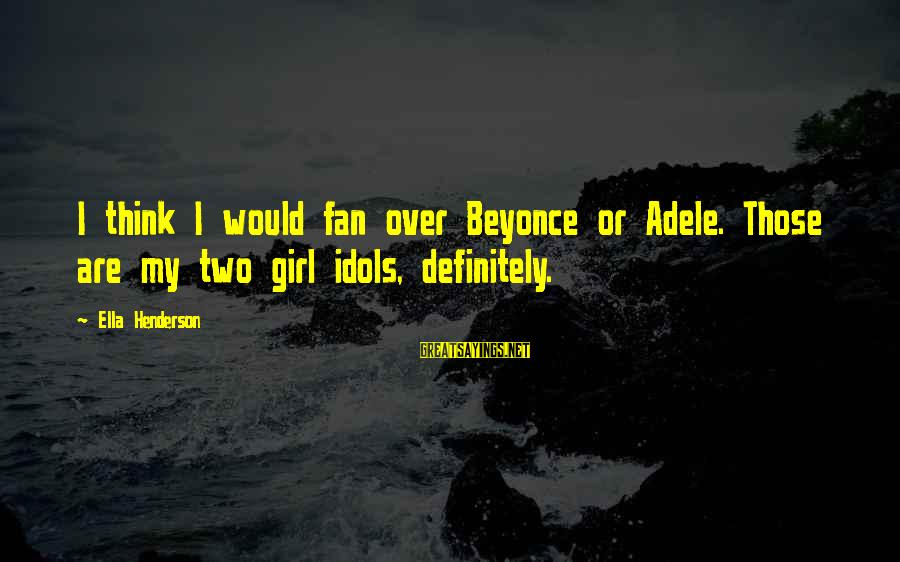Losing A Loved Pet Sayings By Ella Henderson: I think I would fan over Beyonce or Adele. Those are my two girl idols,