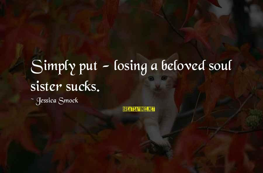 Losing A Sister Sayings By Jessica Smock: Simply put - losing a beloved soul sister sucks.