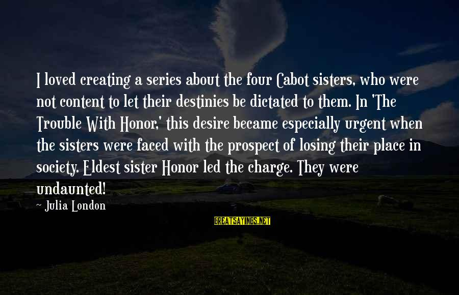 Losing A Sister Sayings By Julia London: I loved creating a series about the four Cabot sisters, who were not content to