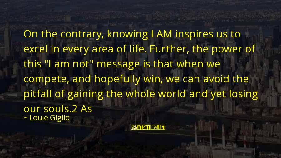 Losing But Gaining Sayings By Louie Giglio: On the contrary, knowing I AM inspires us to excel in every area of life.