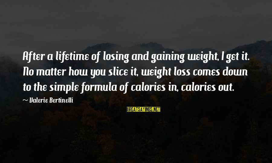 Losing But Gaining Sayings By Valerie Bertinelli: After a lifetime of losing and gaining weight, I get it. No matter how you