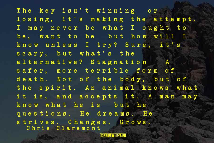 Losing But Winning Sayings By Chris Claremont: The key isn't winning or losing, it's making the attempt. I may never be what