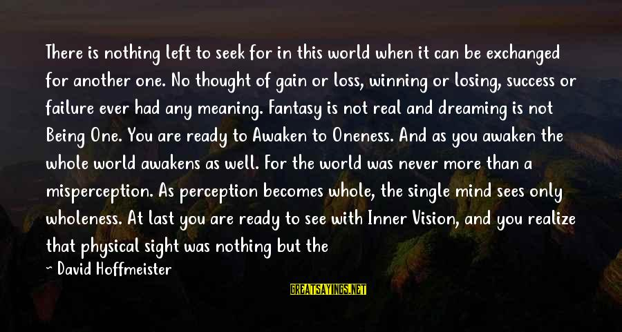 Losing But Winning Sayings By David Hoffmeister: There is nothing left to seek for in this world when it can be exchanged