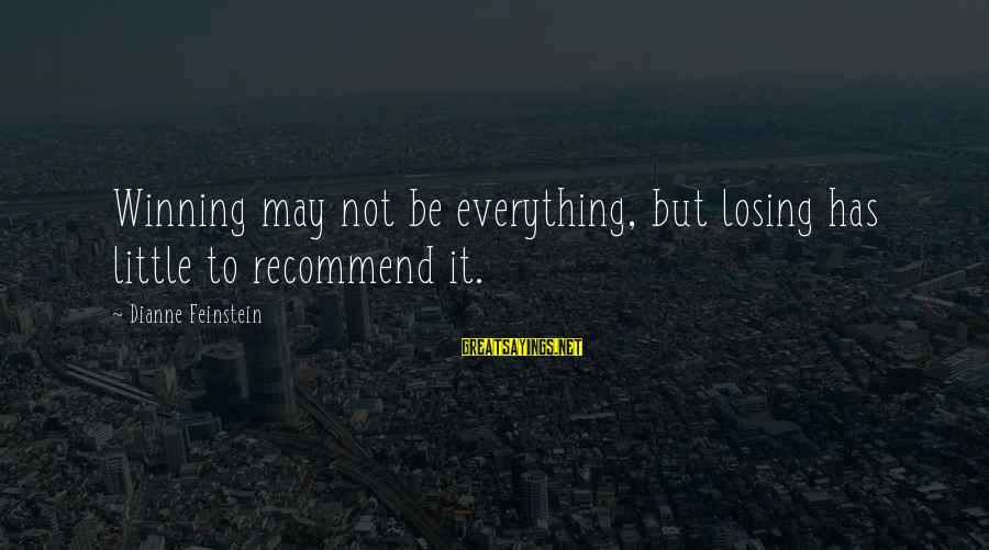 Losing But Winning Sayings By Dianne Feinstein: Winning may not be everything, but losing has little to recommend it.