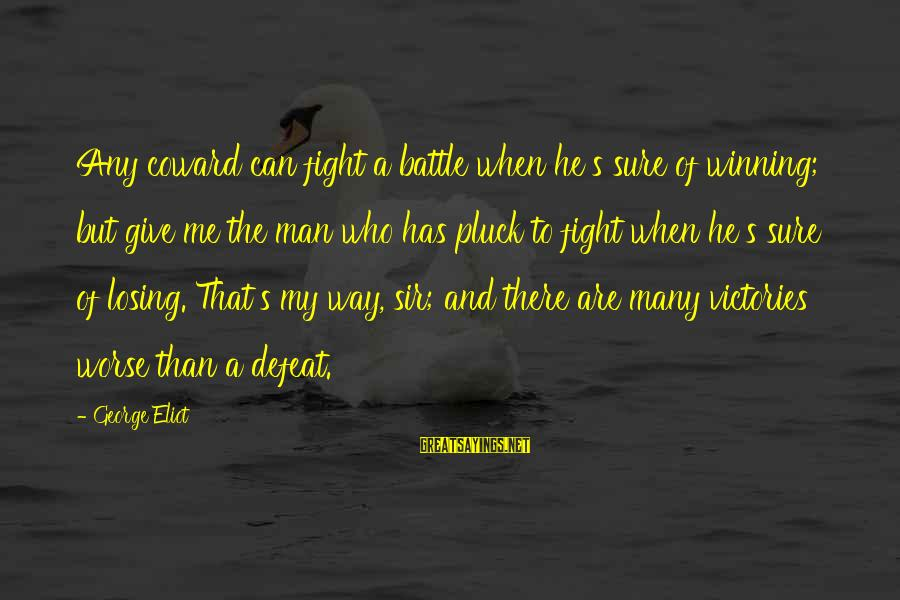 Losing But Winning Sayings By George Eliot: Any coward can fight a battle when he's sure of winning; but give me the