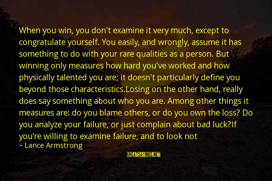 Losing But Winning Sayings By Lance Armstrong: When you win, you don't examine it very much, except to congratulate yourself. You easily,