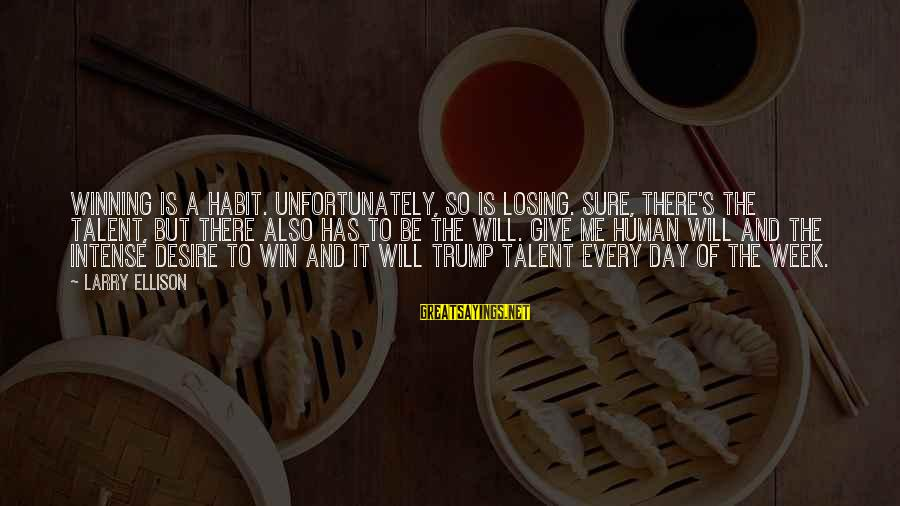 Losing But Winning Sayings By Larry Ellison: Winning is a habit. Unfortunately, so is losing. Sure, there's the talent, but there also