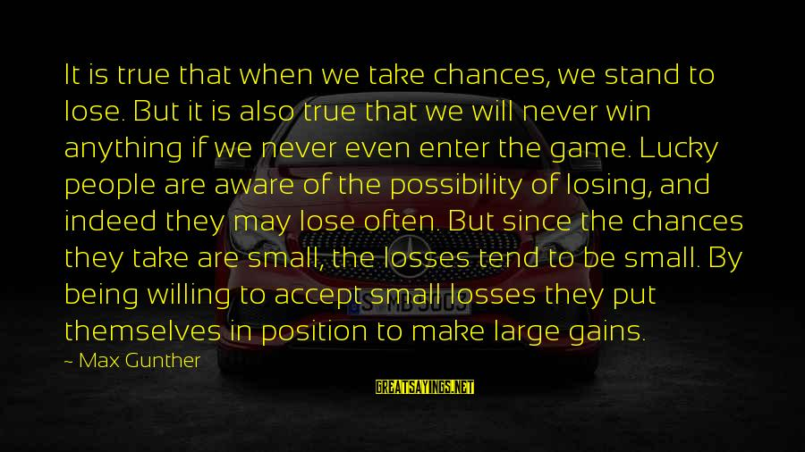 Losing But Winning Sayings By Max Gunther: It is true that when we take chances, we stand to lose. But it is