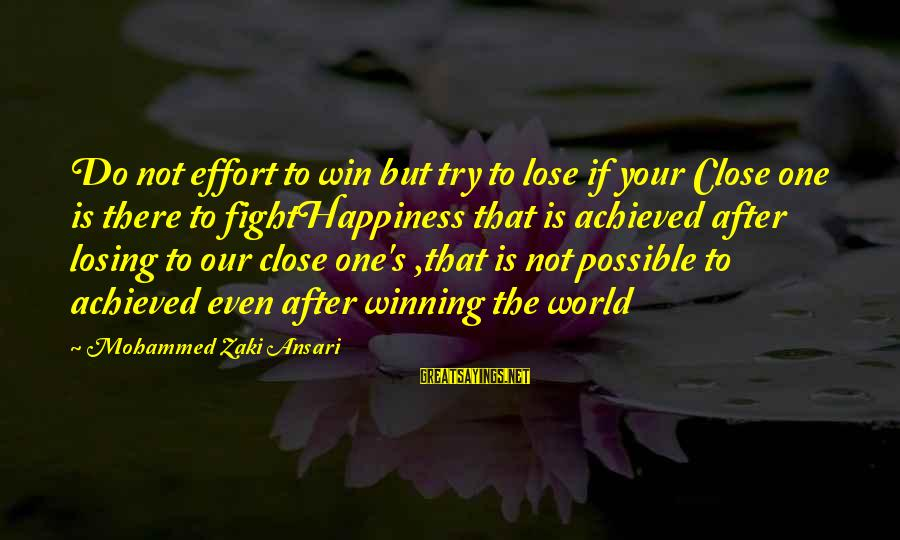 Losing But Winning Sayings By Mohammed Zaki Ansari: Do not effort to win but try to lose if your Close one is there