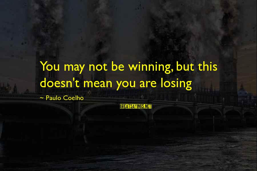 Losing But Winning Sayings By Paulo Coelho: You may not be winning, but this doesn't mean you are losing
