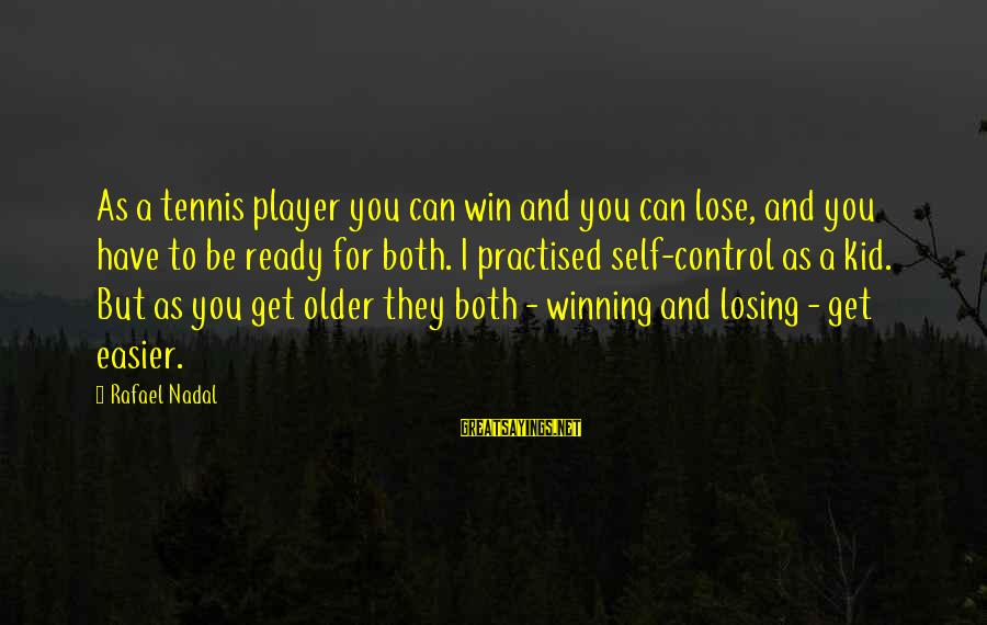 Losing But Winning Sayings By Rafael Nadal: As a tennis player you can win and you can lose, and you have to