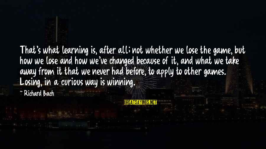 Losing But Winning Sayings By Richard Bach: That's what learning is, after all; not whether we lose the game, but how we