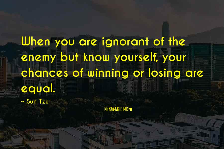 Losing But Winning Sayings By Sun Tzu: When you are ignorant of the enemy but know yourself, your chances of winning or