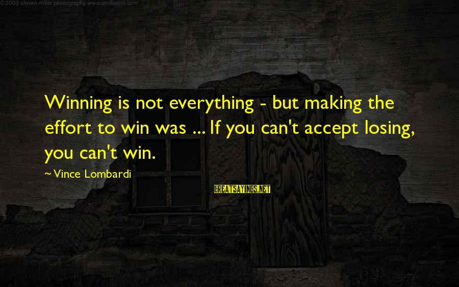 Losing But Winning Sayings By Vince Lombardi: Winning is not everything - but making the effort to win was ... If you