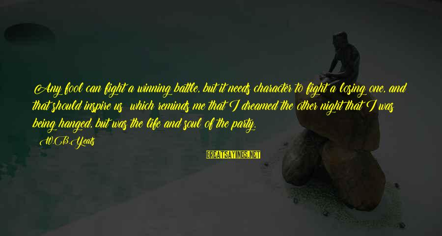 Losing But Winning Sayings By W.B.Yeats: Any fool can fight a winning battle, but it needs character to fight a losing