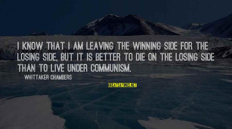 Losing But Winning Sayings By Whittaker Chambers: I know that I am leaving the winning side for the losing side, but it
