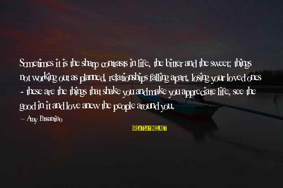 Losing People In Your Life Sayings By Amy Passantino: Sometimes it is the sharp contrasts in life, the bitter and the sweet; things not