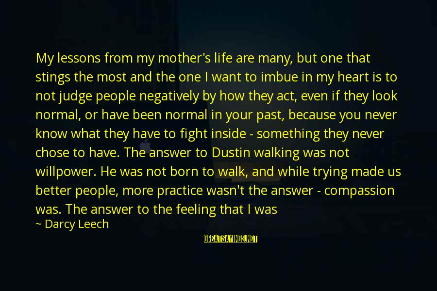 Losing People In Your Life Sayings By Darcy Leech: My lessons from my mother's life are many, but one that stings the most and