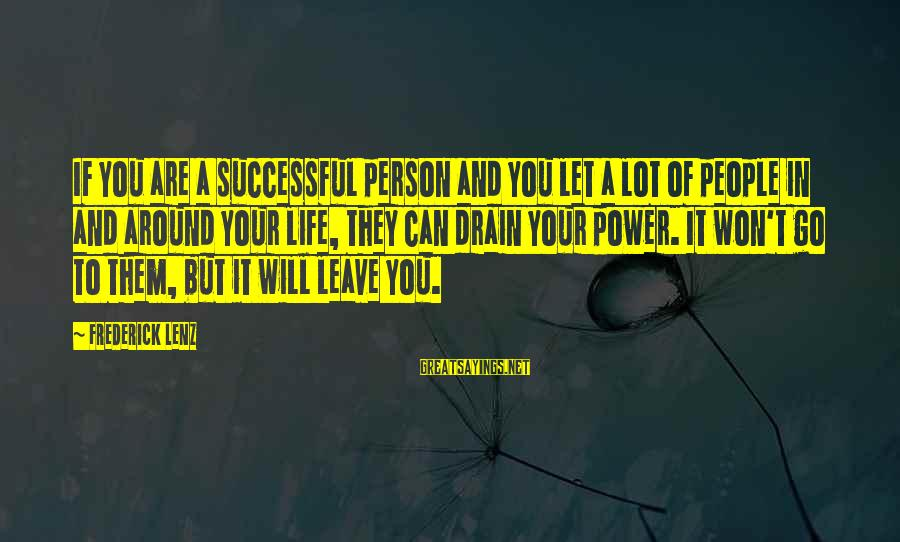 Losing People In Your Life Sayings By Frederick Lenz: If you are a successful person and you let a lot of people in and