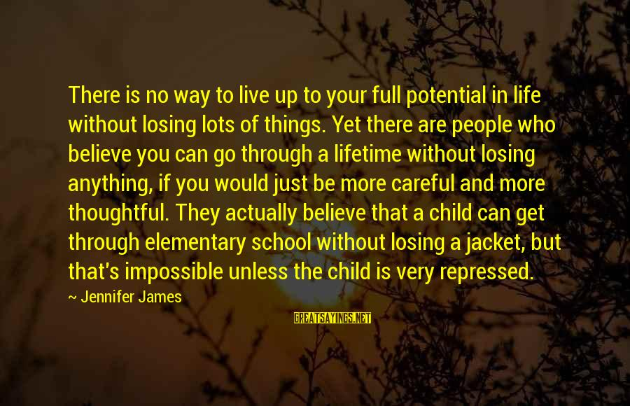 Losing People In Your Life Sayings By Jennifer James: There is no way to live up to your full potential in life without losing