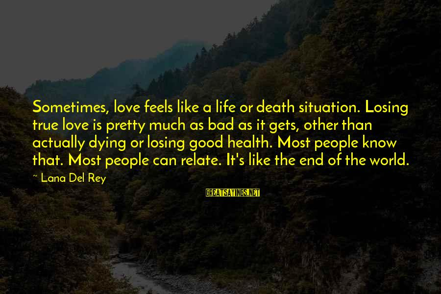 Losing People In Your Life Sayings By Lana Del Rey: Sometimes, love feels like a life or death situation. Losing true love is pretty much