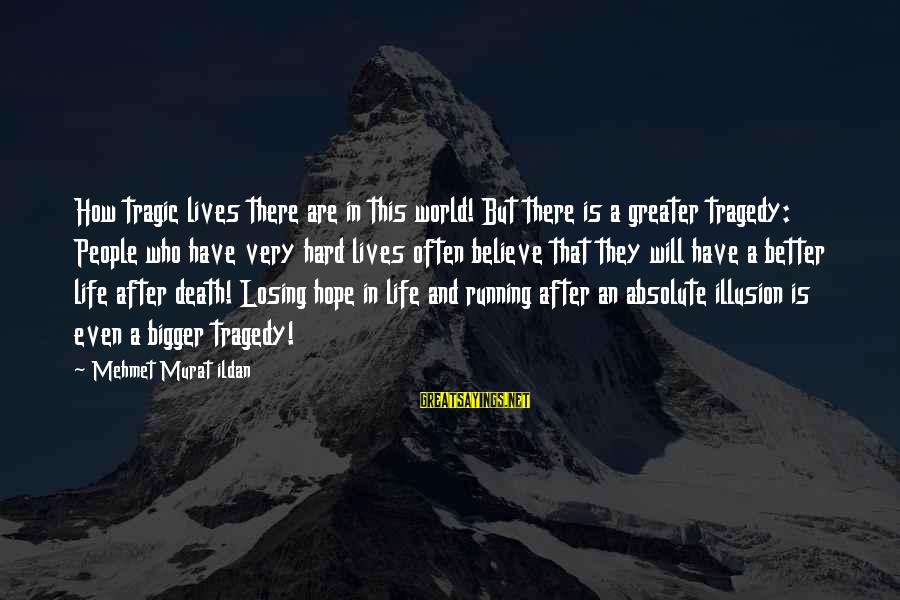 Losing People In Your Life Sayings By Mehmet Murat Ildan: How tragic lives there are in this world! But there is a greater tragedy: People