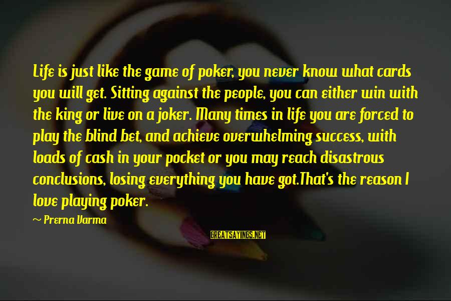 Losing People In Your Life Sayings By Prerna Varma: Life is just like the game of poker, you never know what cards you will