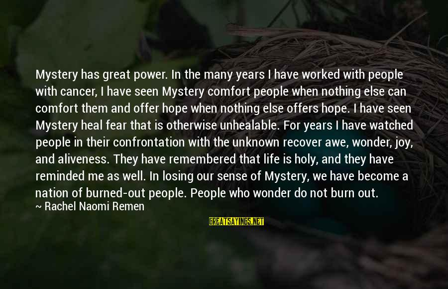 Losing People In Your Life Sayings By Rachel Naomi Remen: Mystery has great power. In the many years I have worked with people with cancer,