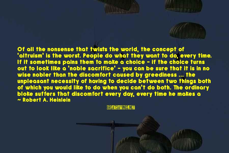 Losing People In Your Life Sayings By Robert A. Heinlein: Of all the nonsense that twists the world, the concept of 'altruism' is the worst.