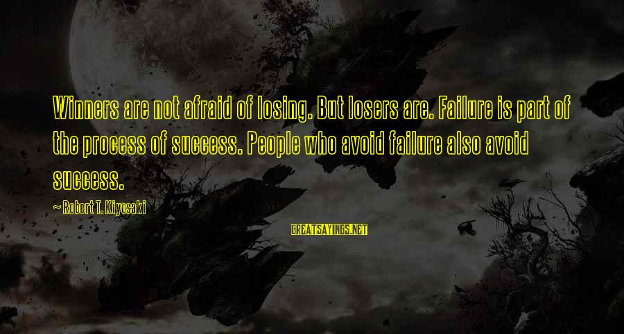 Losing People In Your Life Sayings By Robert T. Kiyosaki: Winners are not afraid of losing. But losers are. Failure is part of the process