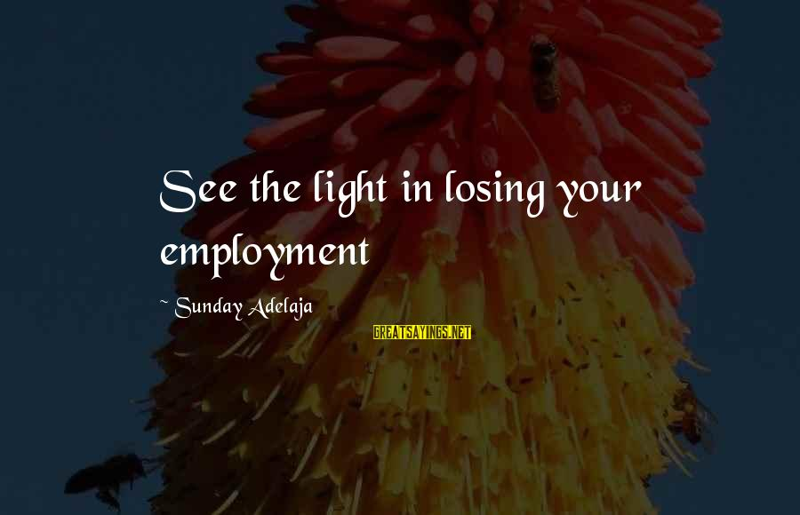 Losing People In Your Life Sayings By Sunday Adelaja: See the light in losing your employment