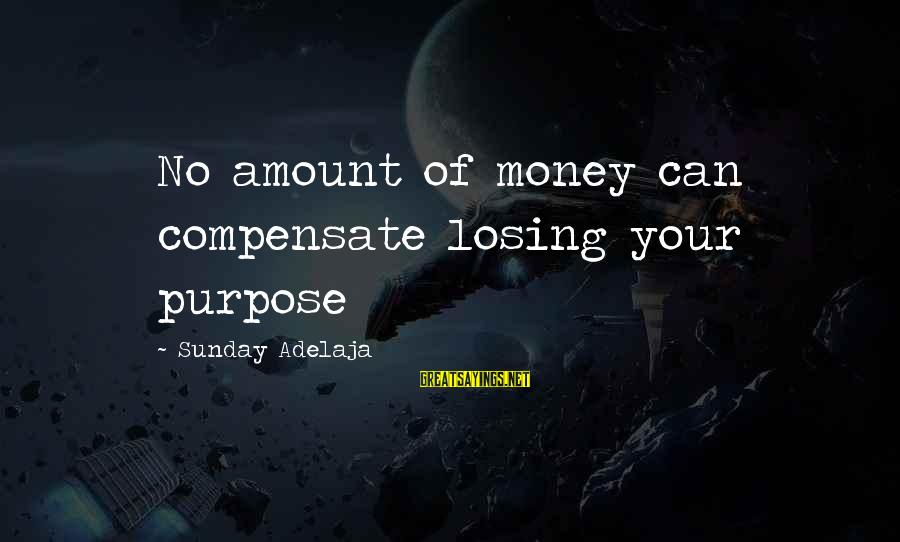 Losing People In Your Life Sayings By Sunday Adelaja: No amount of money can compensate losing your purpose