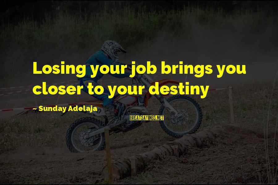 Losing People In Your Life Sayings By Sunday Adelaja: Losing your job brings you closer to your destiny