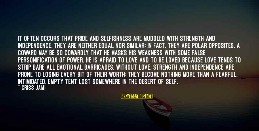 Losing Self Worth Sayings By Criss Jami: It often occurs that pride and selfishness are muddled with strength and independence. They are