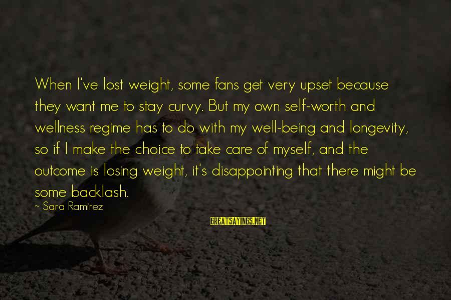 Losing Self Worth Sayings By Sara Ramirez: When I've lost weight, some fans get very upset because they want me to stay