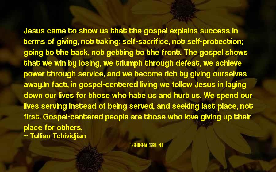 Losing Self Worth Sayings By Tullian Tchividjian: Jesus came to show us that the gospel explains success in terms of giving, not