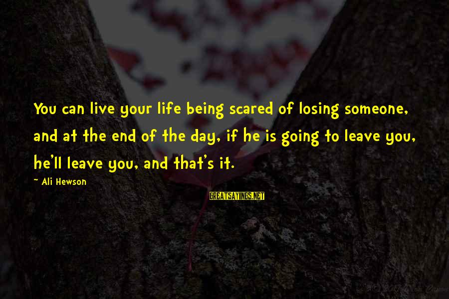 Losing Someone You Live Sayings By Ali Hewson: You can live your life being scared of losing someone, and at the end of